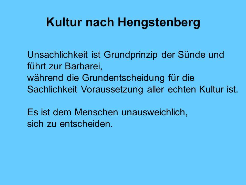 Kultur nach Hengstenberg Unsachlichkeit ist Grundprinzip der Sünde und führt zur Barbarei, während die Grundentscheidung für die Sachlichkeit Vorausse
