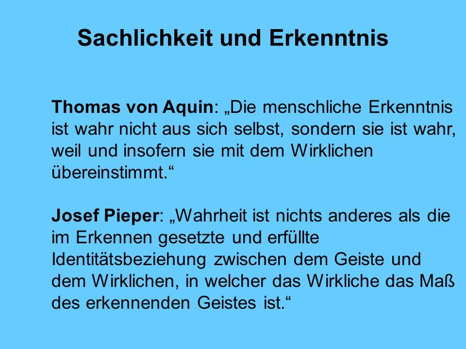 Sachlichkeit und Erkenntnis Thomas von Aquin: Die menschliche Erkenntnis ist wahr nicht aus sich selbst, sondern sie ist wahr, weil und insofern sie m