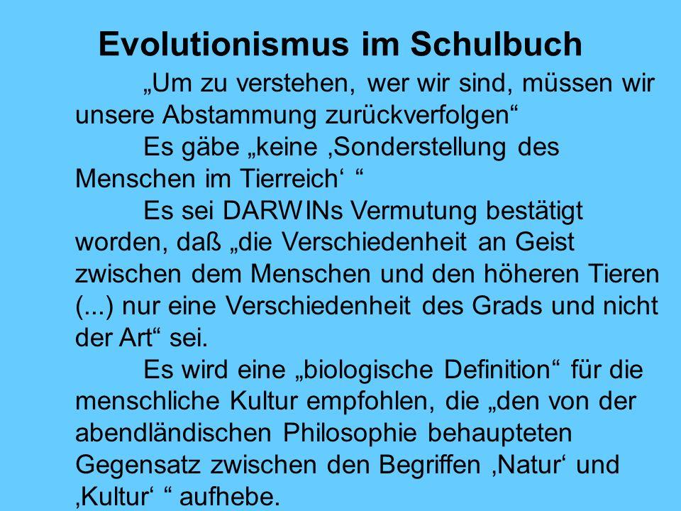 Evolutionismus im Schulbuch Um zu verstehen, wer wir sind, müssen wir unsere Abstammung zurückverfolgen Es gäbe keine Sonderstellung des Menschen im T