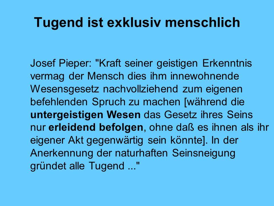 Tugend ist exklusiv menschlich Josef Pieper: