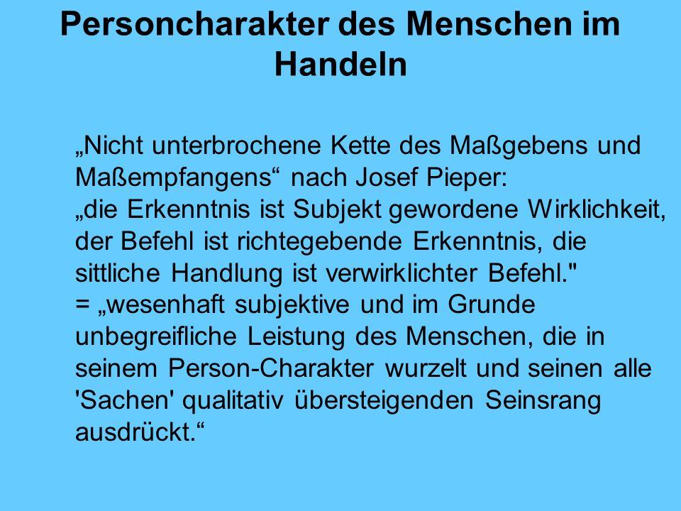 Personcharakter des Menschen im Handeln Nicht unterbrochene Kette des Maßgebens und Maßempfangens nach Josef Pieper: die Erkenntnis ist Subjekt geword