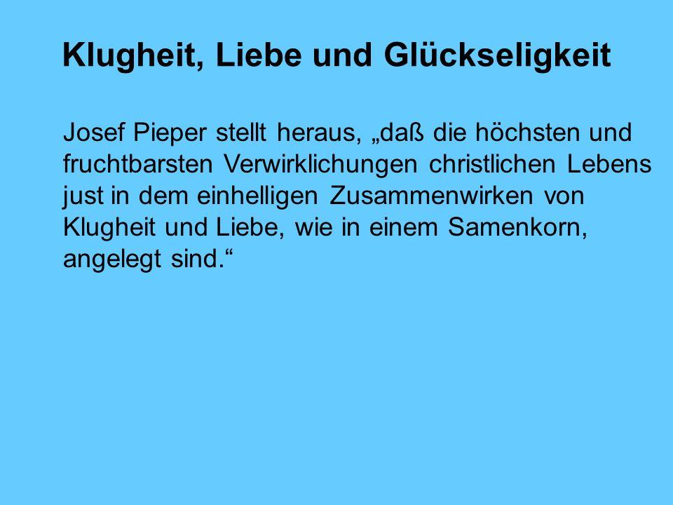 Klugheit, Liebe und Glückseligkeit Josef Pieper stellt heraus, daß die höchsten und fruchtbarsten Verwirklichungen christlichen Lebens just in dem ein