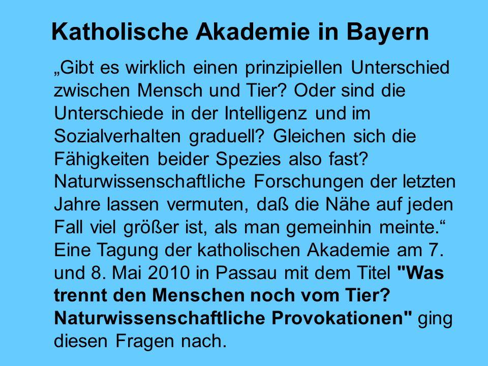 Katholische Akademie in Bayern Gibt es wirklich einen prinzipiellen Unterschied zwischen Mensch und Tier? Oder sind die Unterschiede in der Intelligen