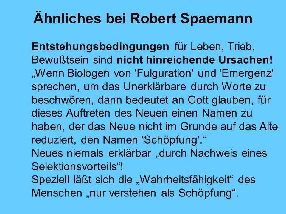 Ähnliches bei Robert Spaemann Entstehungsbedingungenfür Leben, Trieb, Bewußtsein sind nicht hinreichende Ursachen! Wenn Biologen von 'Fulguration' und