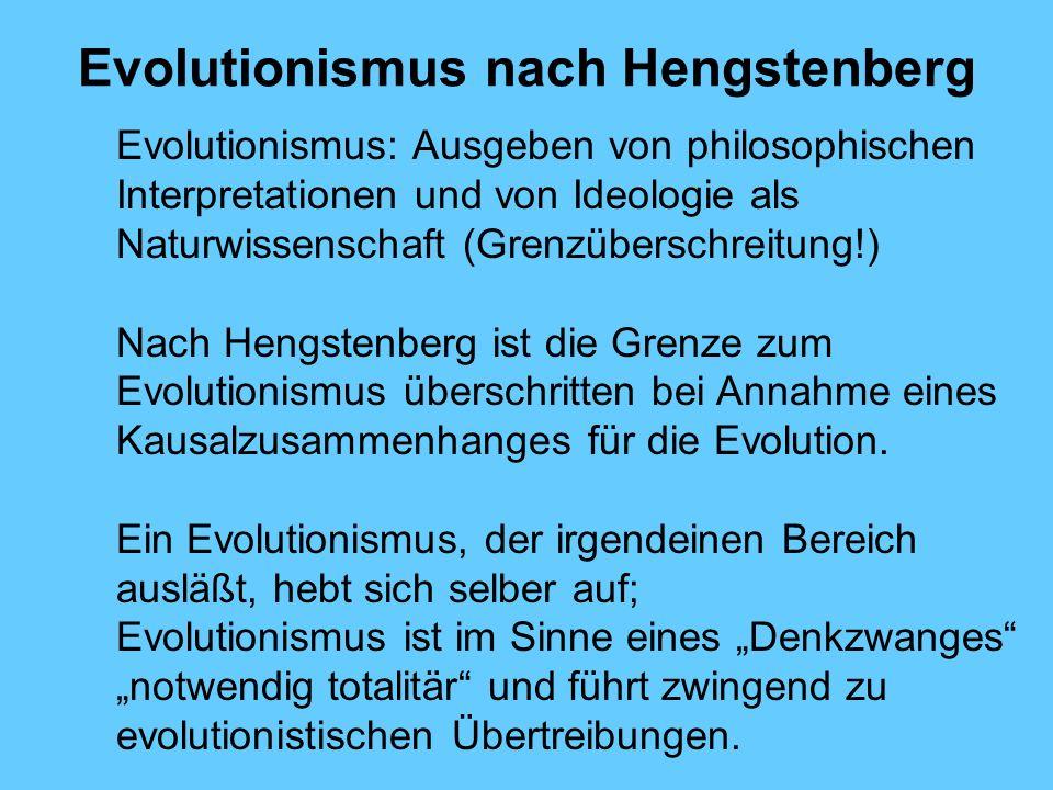 Evolutionismus nach Hengstenberg Evolutionismus: Ausgeben von philosophischen Interpretationen und von Ideologie als Naturwissenschaft (Grenzüberschre