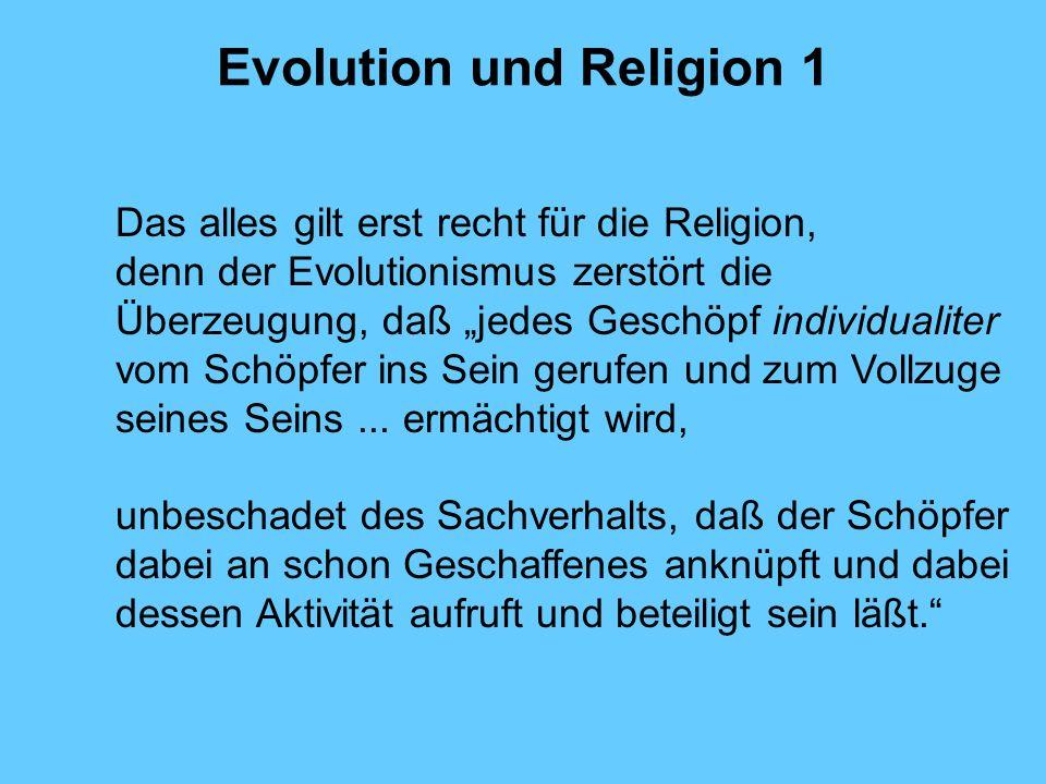 Evolution und Religion 1 Das alles gilt erst recht für die Religion, denn der Evolutionismus zerstört die Überzeugung, daß jedes Geschöpf individualit