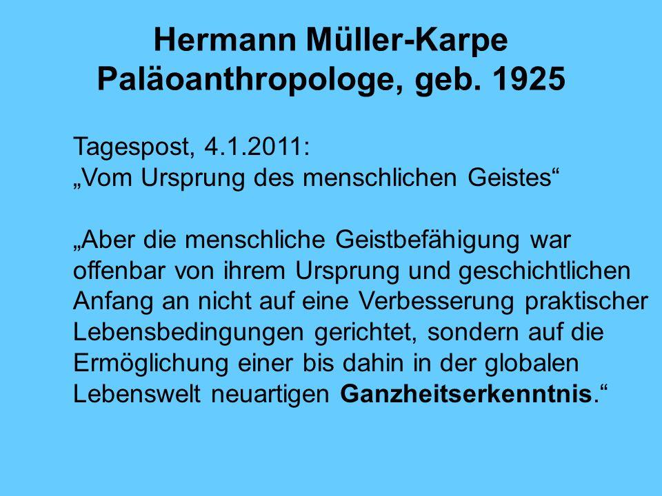 Hermann Müller-Karpe Paläoanthropologe, geb. 1925 Tagespost, 4.1.2011: Vom Ursprung des menschlichen Geistes Aber die menschliche Geistbefähigung war