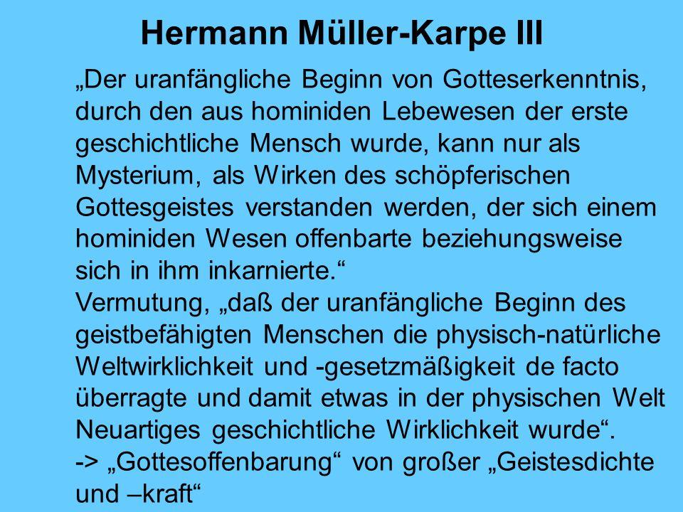 Hermann Müller-Karpe III Der uranfängliche Beginn von Gotteserkenntnis, durch den aus hominiden Lebewesen der erste geschichtliche Mensch wurde, kann