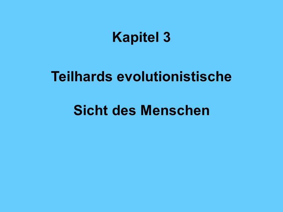 Kapitel 3 Teilhards evolutionistische Sicht des Menschen