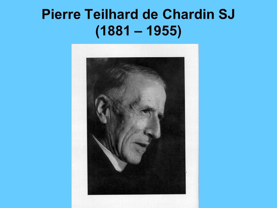 Pierre Teilhard de Chardin SJ (1881 – 1955)
