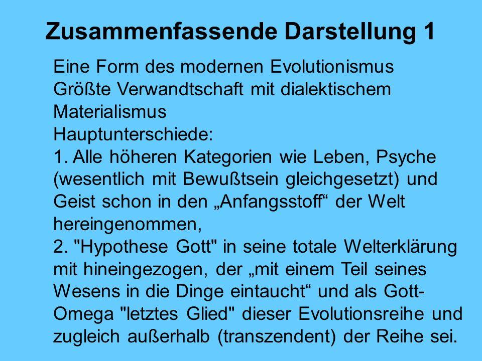 Zusammenfassende Darstellung 1 Eine Form des modernen Evolutionismus Größte Verwandtschaft mit dialektischem Materialismus Hauptunterschiede: 1. Alle