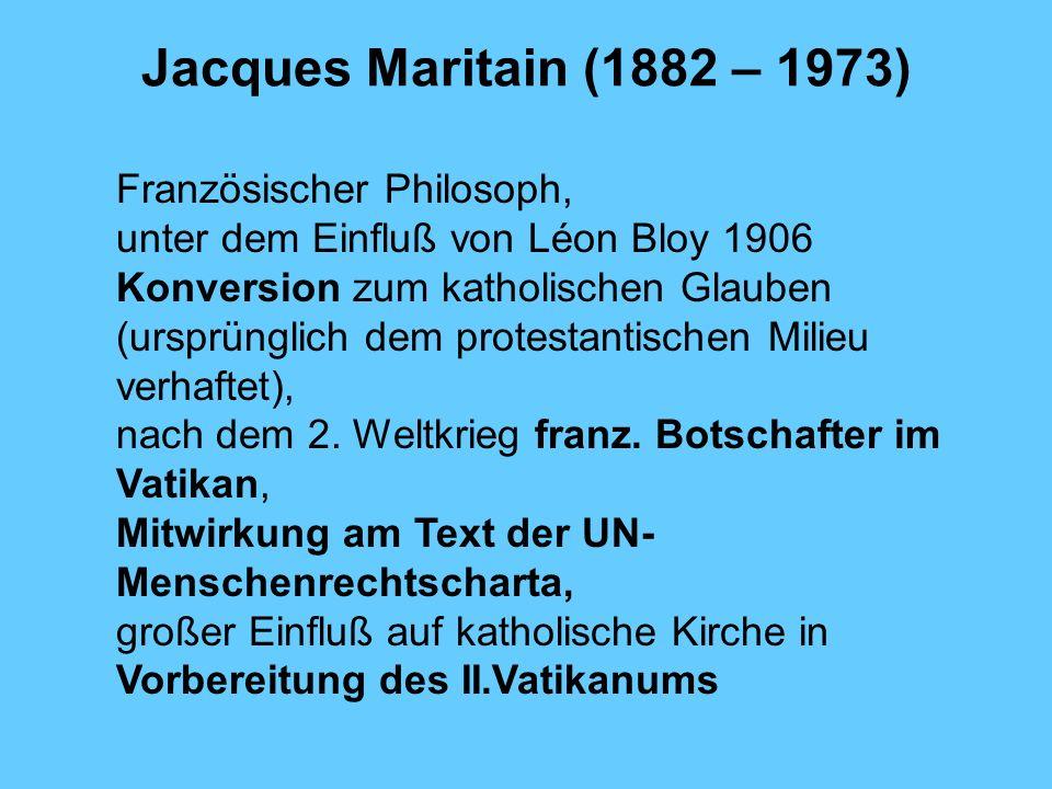 Jacques Maritain (1882 – 1973) Französischer Philosoph, unter dem Einfluß von Léon Bloy 1906 Konversion zum katholischen Glauben (ursprünglich dem pro