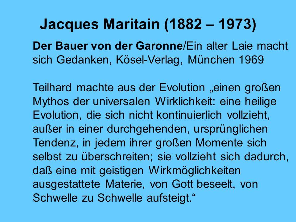 Jacques Maritain (1882 – 1973) Der Bauer von der Garonne/Ein alter Laie macht sich Gedanken, Kösel-Verlag, München 1969 Teilhard machte aus der Evolut