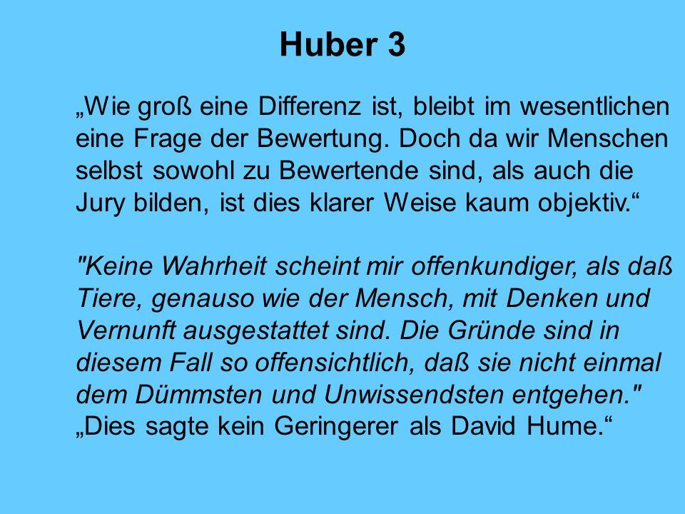 Huber 4 Philosophen wie Donald Davidson meinen, daß die Begriffe des Denkens, Tauschens, Unsicherseins, Entscheidens oder Spielens eigentlich nur auf sprachfähige Wesen zutreffen, nicht aber auf sprachunfähige Wesen.