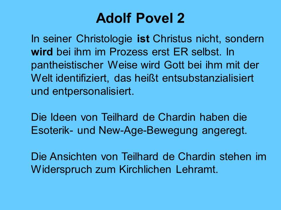 Adolf Povel 2 In seiner Christologie ist Christus nicht, sondern wird bei ihm im Prozess erst ER selbst. In pantheistischer Weise wird Gott bei ihm mi