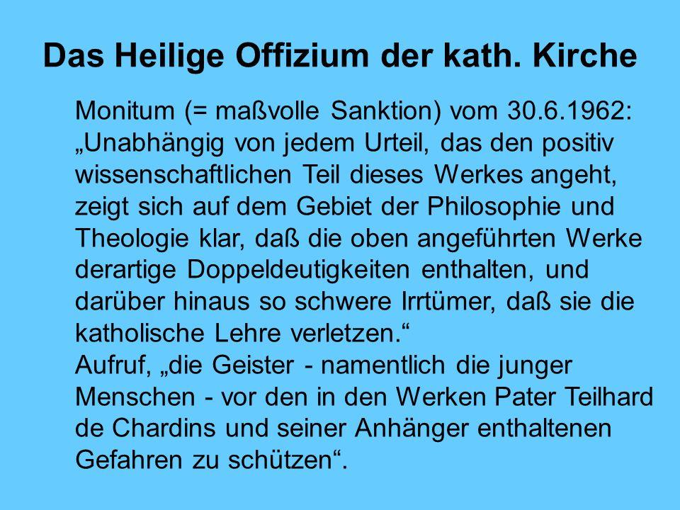 Das Heilige Offizium der kath. Kirche Monitum (= maßvolle Sanktion) vom 30.6.1962: Unabhängig von jedem Urteil, das den positiv wissenschaftlichen Tei