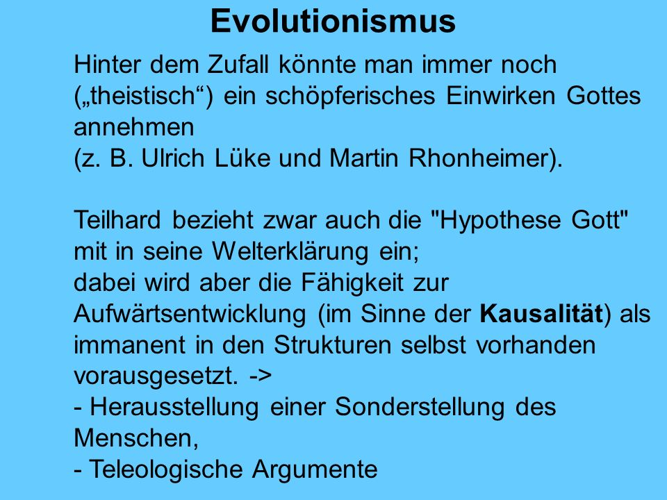 Evolutionismus Hinter dem Zufall könnte man immer noch (theistisch) ein schöpferisches Einwirken Gottes annehmen (z. B. Ulrich Lüke und Martin Rhonhei