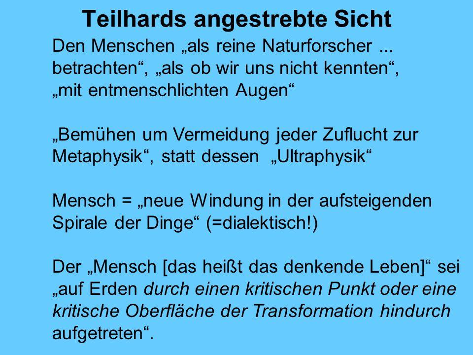 Teilhards angestrebte Sicht Den Menschen als reine Naturforscher... betrachten, als ob wir uns nicht kennten, mit entmenschlichten Augen Bemühen um Ve