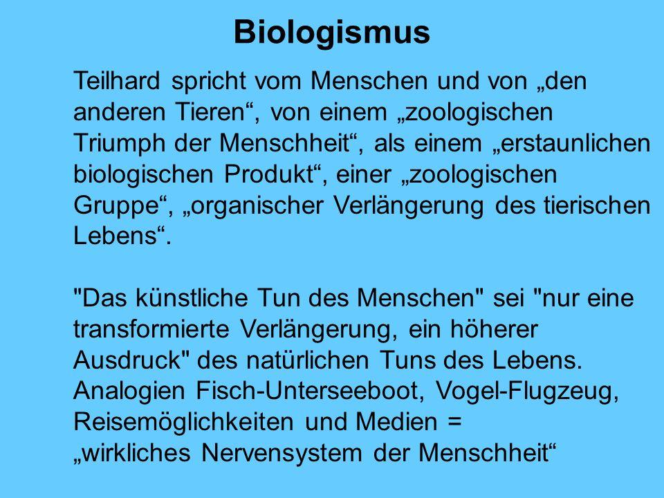 Biologismus Teilhard spricht vom Menschen und von den anderen Tieren, von einem zoologischen Triumph der Menschheit, als einem erstaunlichen biologisc