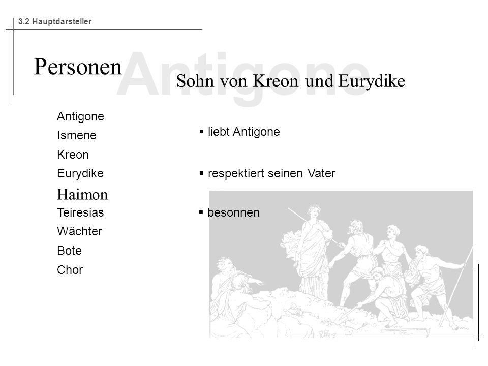 Antigone Ismene Kreon Eurydike Haimon Teiresias Wächter Bote Chor Personen Sohn von Kreon und Eurydike liebt Antigone respektiert seinen Vater besonnen 3.2 Hauptdarsteller