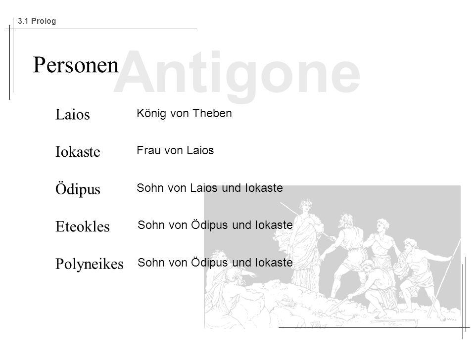 Antigone Laios Iokaste Ödipus Eteokles Polyneikes Personen König von Theben Frau von Laios Sohn von Laios und Iokaste Sohn von Ödipus und Iokaste 3.1 Prolog