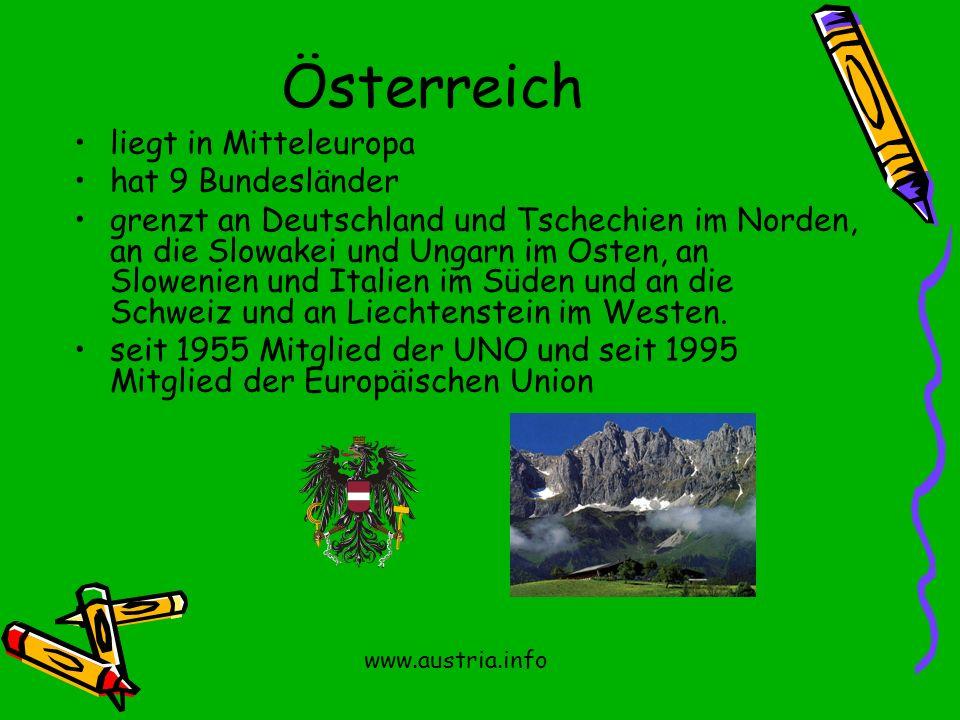 Österreich liegt in Mitteleuropa hat 9 Bundesländer grenzt an Deutschland und Tschechien im Norden, an die Slowakei und Ungarn im Osten, an Slowenien und Italien im Süden und an die Schweiz und an Liechtenstein im Westen.
