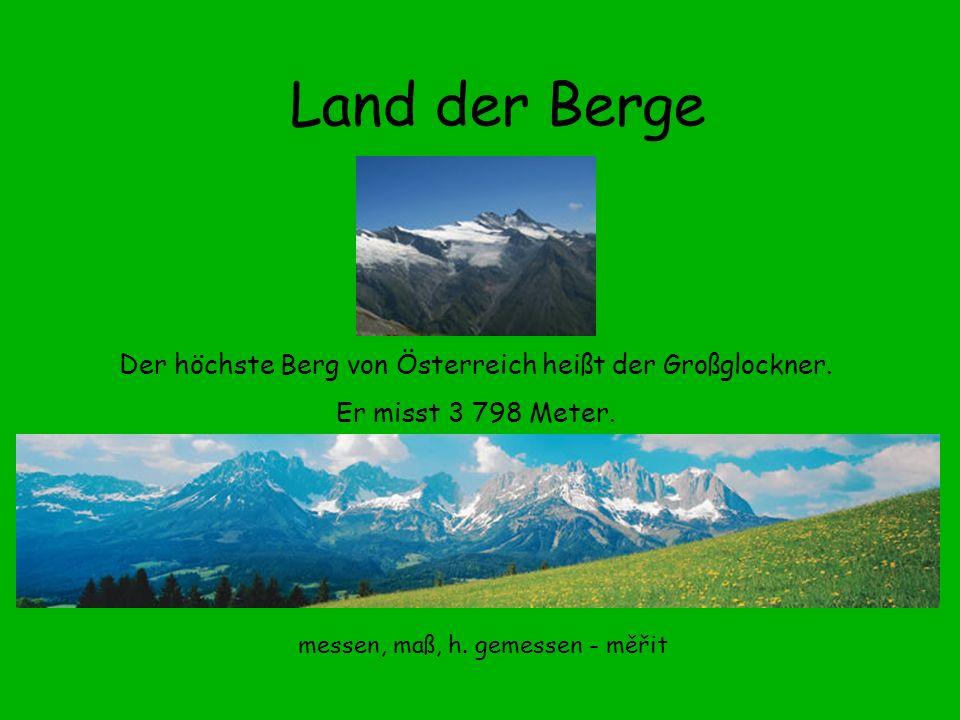 Land der Berge Der höchste Berg von Österreich heißt der Großglockner.