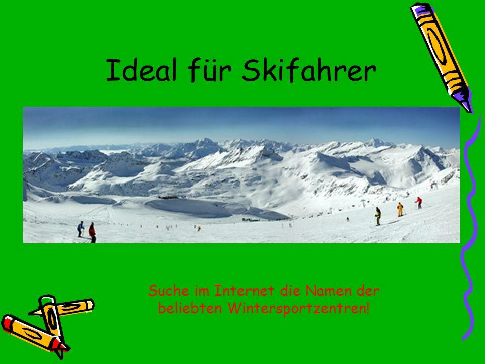 Ideal für Skifahrer Suche im Internet die Namen der beliebten Wintersportzentren!