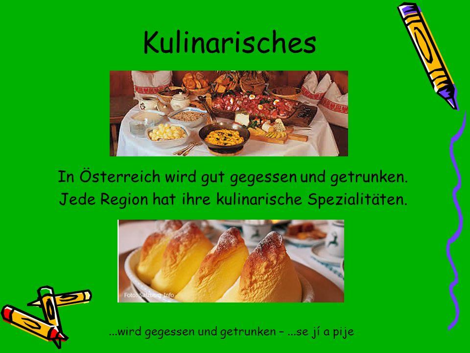 Kulinarisches In Österreich wird gut gegessen und getrunken.