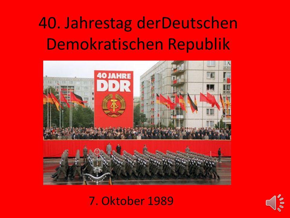 40. Jahrestag derDeutschen Demokratischen Republik 7. Oktober 1989