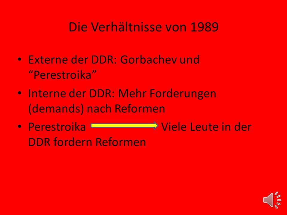 Die Verhältnisse von 1989 Externe der DDR: Gorbachev und Perestroika Interne der DDR: Mehr Forderungen (demands) nach Reformen Perestroika Viele Leute in der DDR fordern Reformen