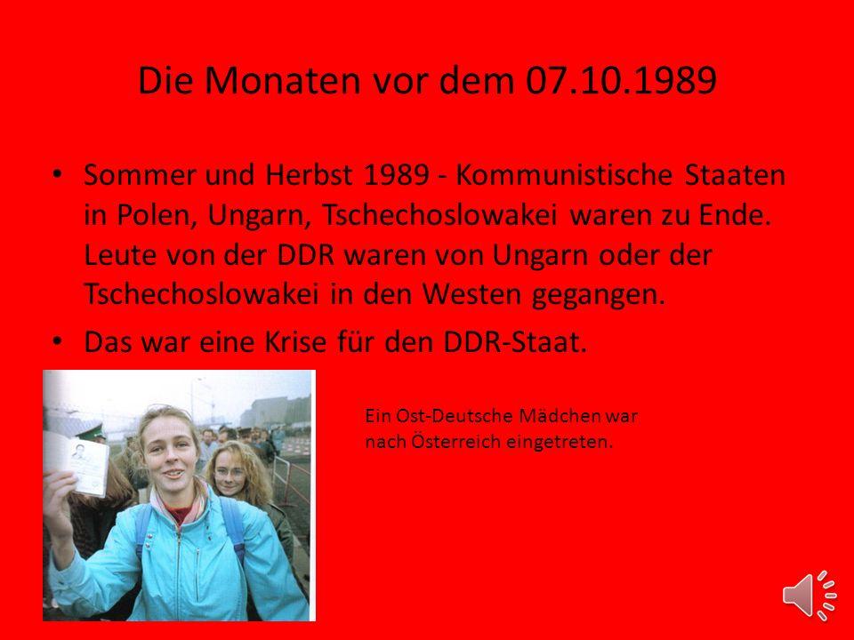 Die Monaten vor dem 07.10.1989 Sommer und Herbst 1989 - Kommunistische Staaten in Polen, Ungarn, Tschechoslowakei waren zu Ende.