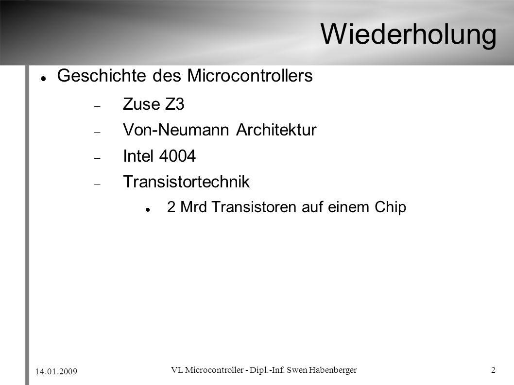 14.01.2009 VL Microcontroller - Dipl.-Inf. Swen Habenberger 2 Wiederholung Geschichte des Microcontrollers Zuse Z3 Von-Neumann Architektur Intel 4004