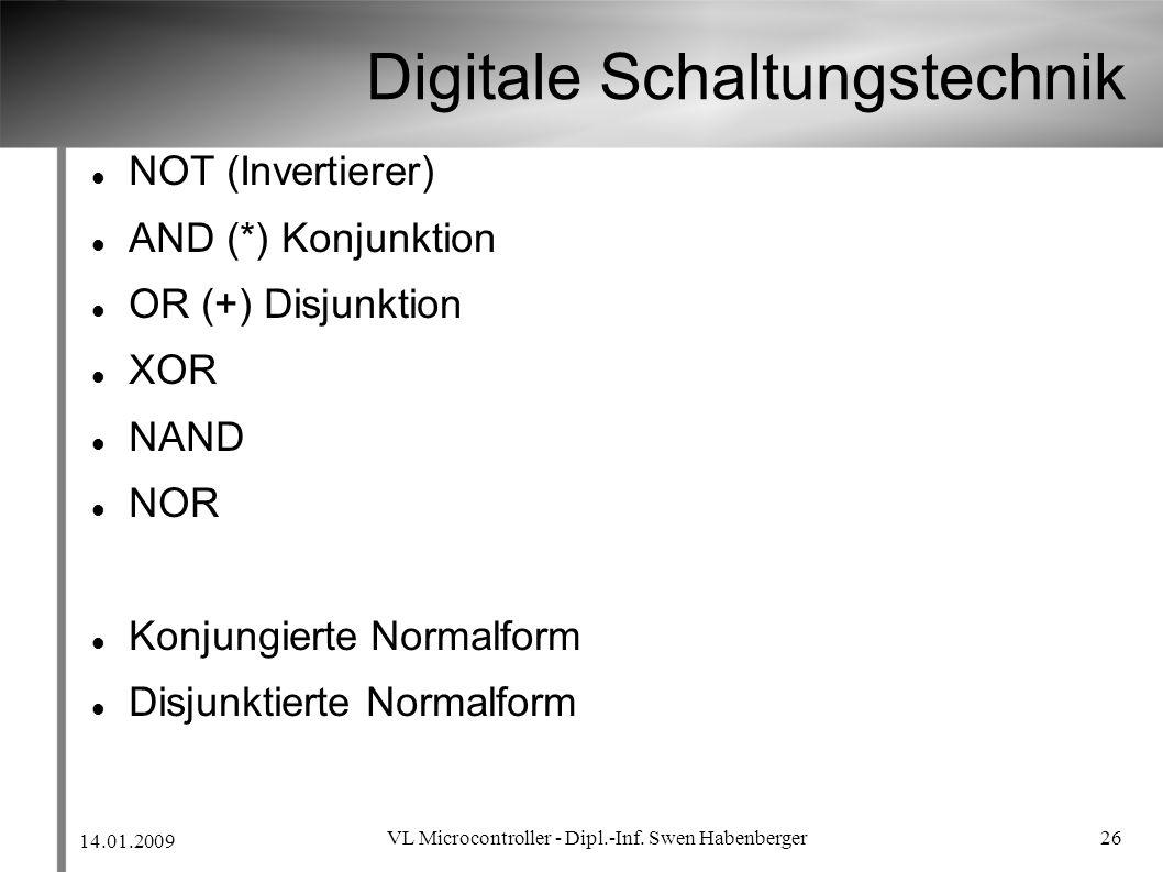 14.01.2009 VL Microcontroller - Dipl.-Inf. Swen Habenberger 26 Digitale Schaltungstechnik NOT (Invertierer) AND (*) Konjunktion OR (+) Disjunktion XOR
