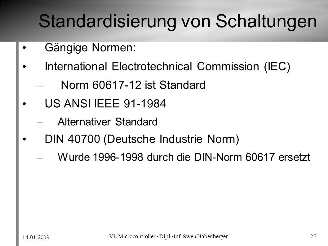 14.01.2009 VL Microcontroller - Dipl.-Inf. Swen Habenberger 27 Standardisierung von Schaltungen Gängige Normen: International Electrotechnical Commiss
