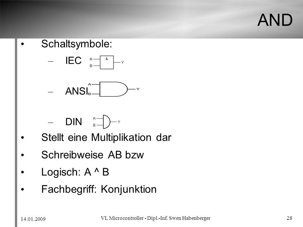 14.01.2009 VL Microcontroller - Dipl.-Inf. Swen Habenberger 28 AND Schaltsymbole: – IEC – ANSI – DIN Stellt eine Multiplikation dar Schreibweise AB bz