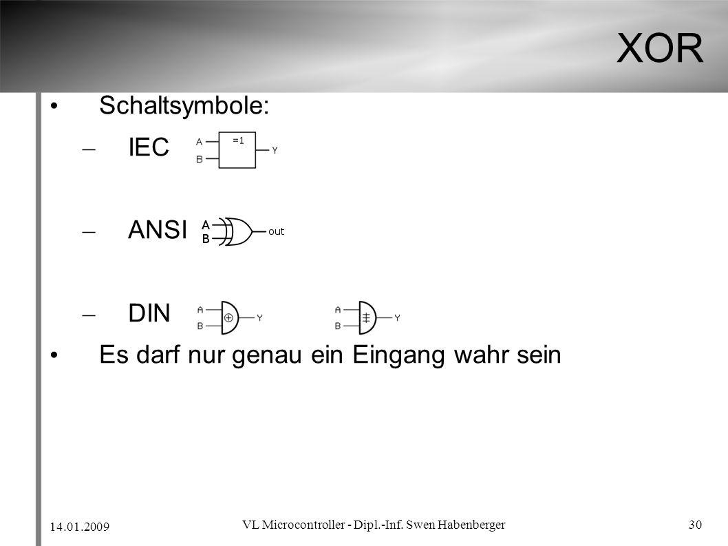 14.01.2009 VL Microcontroller - Dipl.-Inf. Swen Habenberger 30 XOR Schaltsymbole: – IEC – ANSI – DIN Es darf nur genau ein Eingang wahr sein