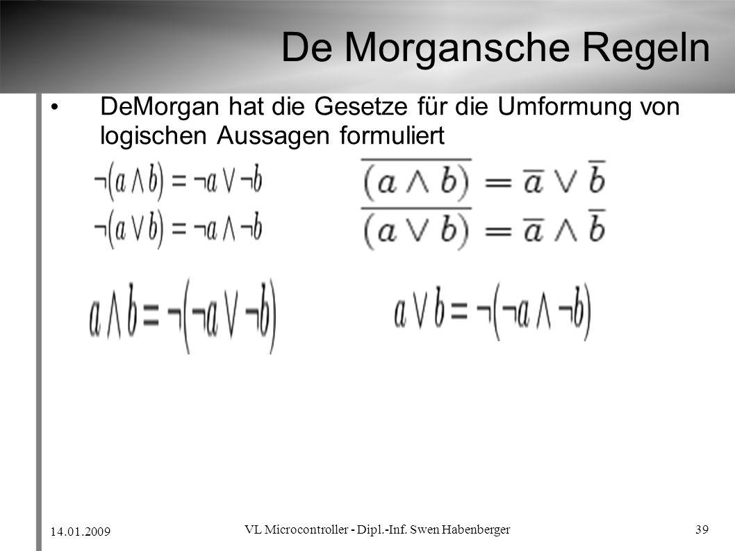 14.01.2009 VL Microcontroller - Dipl.-Inf. Swen Habenberger 39 De Morgansche Regeln DeMorgan hat die Gesetze für die Umformung von logischen Aussagen