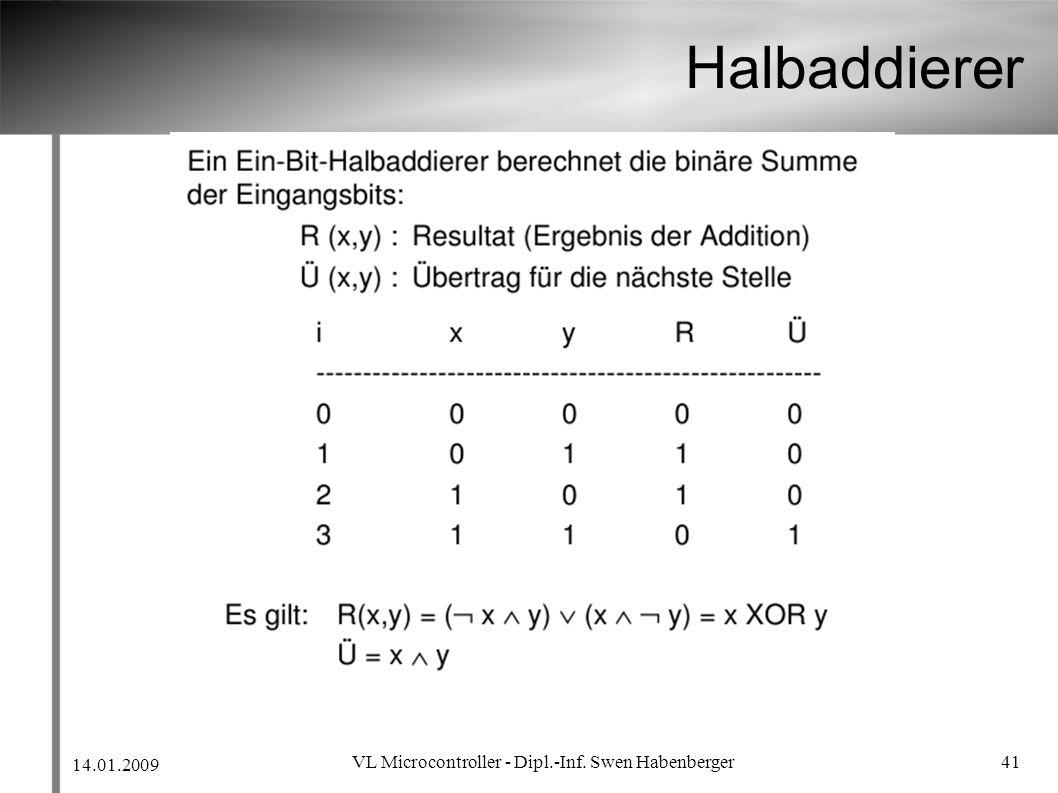 14.01.2009 VL Microcontroller - Dipl.-Inf. Swen Habenberger 41 Halbaddierer