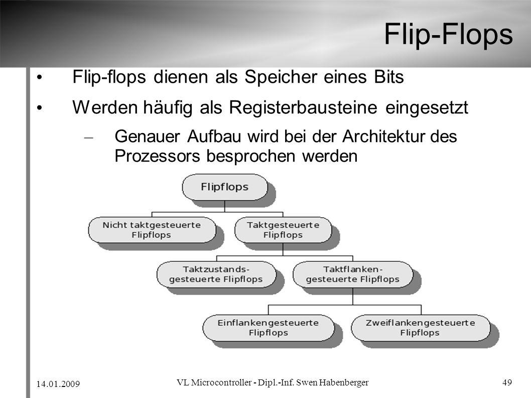 14.01.2009 VL Microcontroller - Dipl.-Inf. Swen Habenberger 49 Flip-Flops Flip-flops dienen als Speicher eines Bits Werden häufig als Registerbaustein
