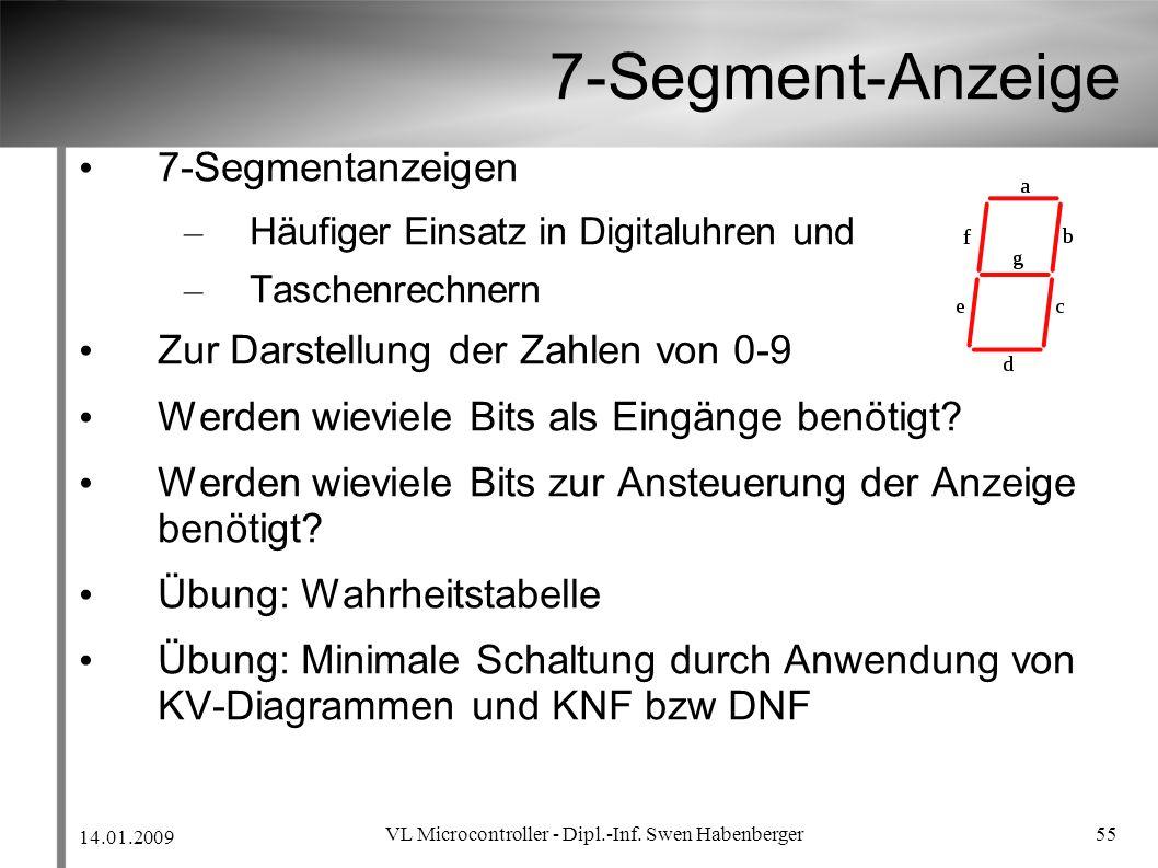 14.01.2009 VL Microcontroller - Dipl.-Inf. Swen Habenberger 55 7-Segment-Anzeige 7-Segmentanzeigen – Häufiger Einsatz in Digitaluhren und – Taschenrec