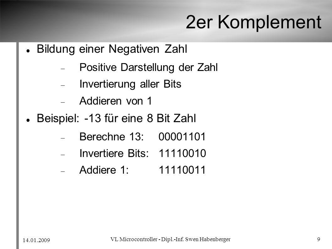 14.01.2009 VL Microcontroller - Dipl.-Inf. Swen Habenberger 9 2er Komplement Bildung einer Negativen Zahl Positive Darstellung der Zahl Invertierung a