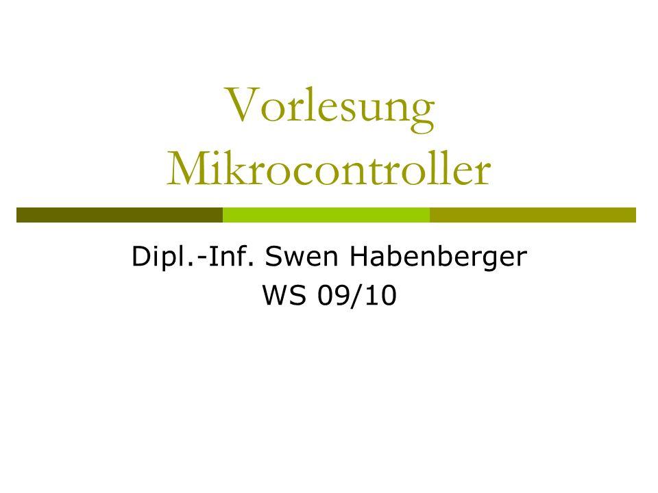 Vorlesung Mikrocontroller Dipl.-Inf. Swen Habenberger WS 09/10