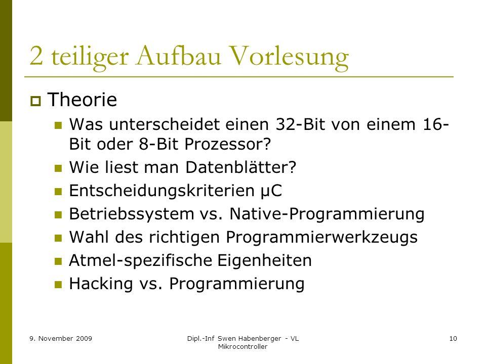 9. November 2009Dipl.-Inf Swen Habenberger - VL Mikrocontroller 10 2 teiliger Aufbau Vorlesung Theorie Was unterscheidet einen 32-Bit von einem 16- Bi