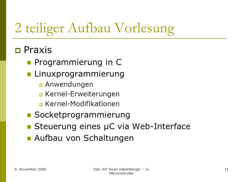 9. November 2009Dipl.-Inf Swen Habenberger - VL Mikrocontroller 11 2 teiliger Aufbau Vorlesung Praxis Programmierung in C Linuxprogrammierung Anwendun