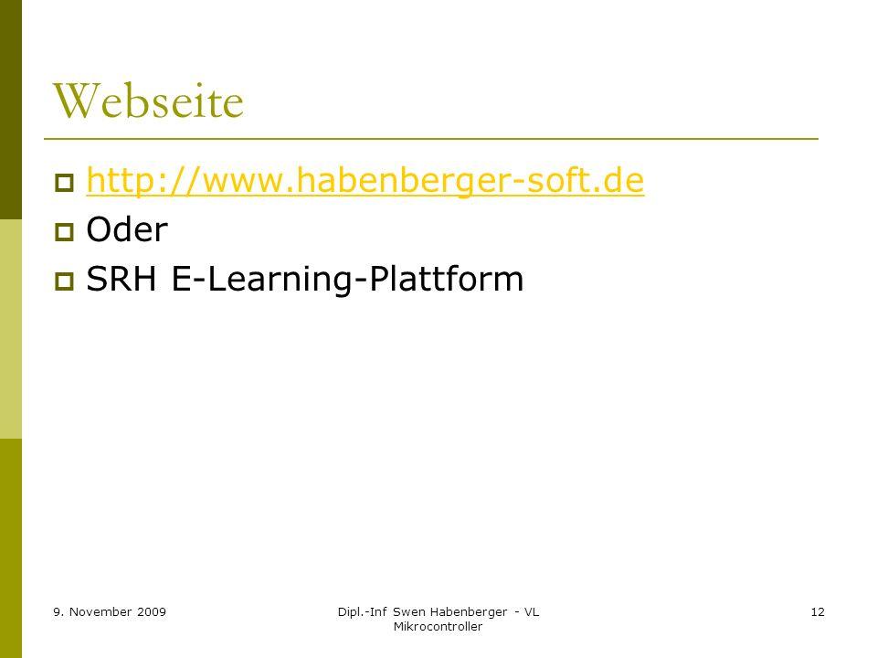 9. November 2009Dipl.-Inf Swen Habenberger - VL Mikrocontroller 12 Webseite http://www.habenberger-soft.de Oder SRH E-Learning-Plattform