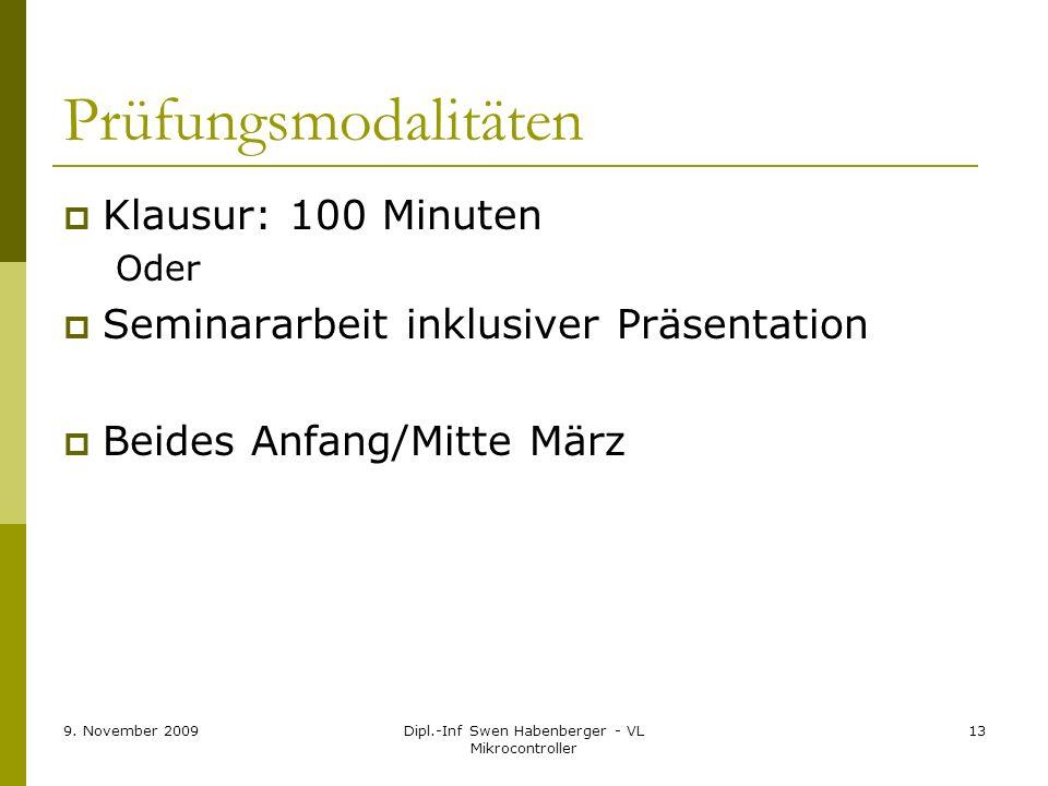 9. November 2009Dipl.-Inf Swen Habenberger - VL Mikrocontroller 13 Prüfungsmodalitäten Klausur: 100 Minuten Oder Seminararbeit inklusiver Präsentation