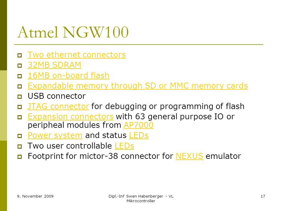 9. November 2009Dipl.-Inf Swen Habenberger - VL Mikrocontroller 17 Atmel NGW100 Two ethernet connectors 32MB SDRAM 16MB on-board flash Expandable memo