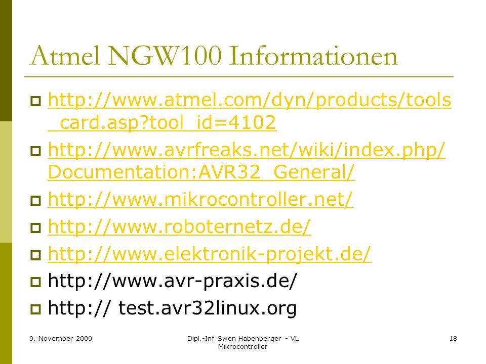 9. November 2009Dipl.-Inf Swen Habenberger - VL Mikrocontroller 18 Atmel NGW100 Informationen http://www.atmel.com/dyn/products/tools _card.asp?tool_i