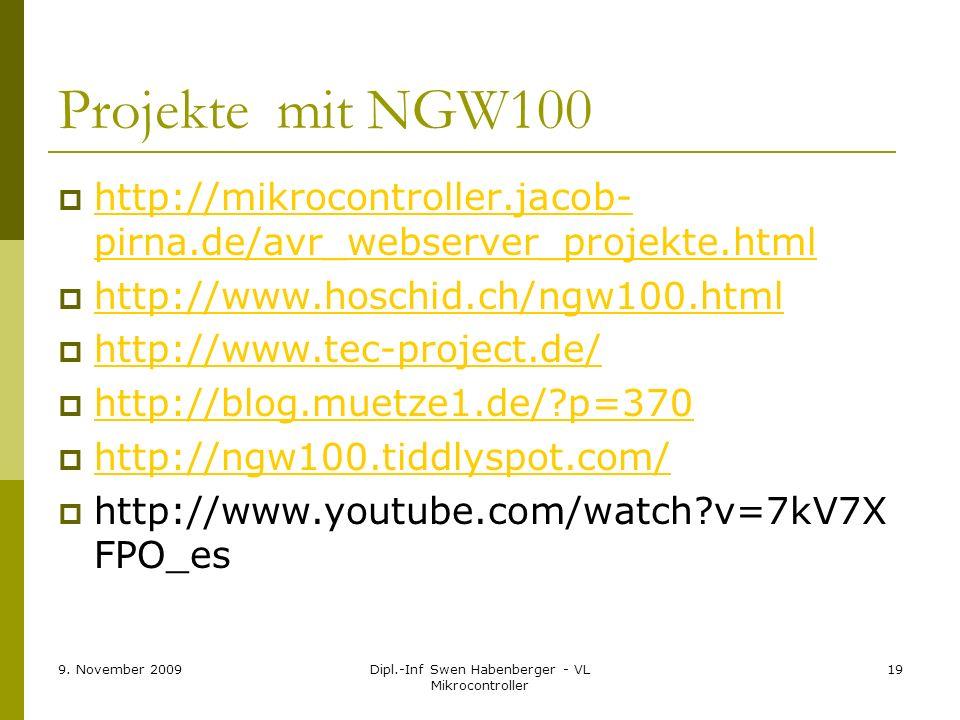 9. November 2009Dipl.-Inf Swen Habenberger - VL Mikrocontroller 19 Projekte mit NGW100 http://mikrocontroller.jacob- pirna.de/avr_webserver_projekte.h